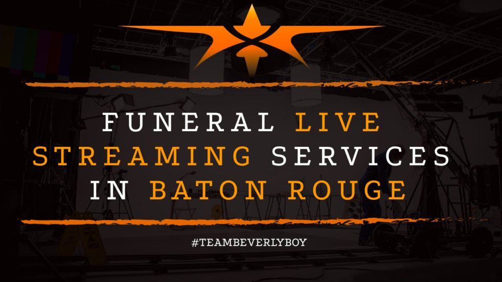 Funeral Live Streaming Services in Baton Rouge