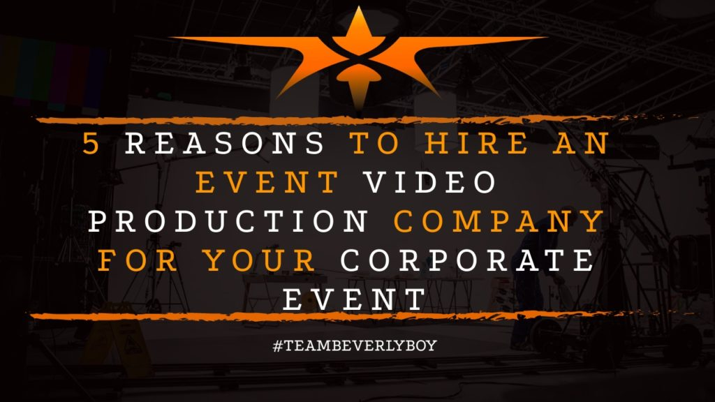 5 Reasons to Hire an Event Video Production Company for Your Corporate Event