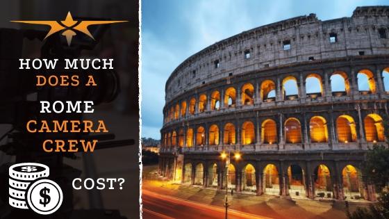 Rome Camera Crew Cost