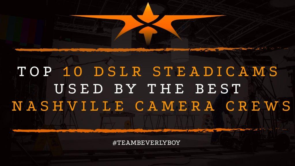 Top 10 DSLR Steadicams Used By the Best Nashville Camera Crews