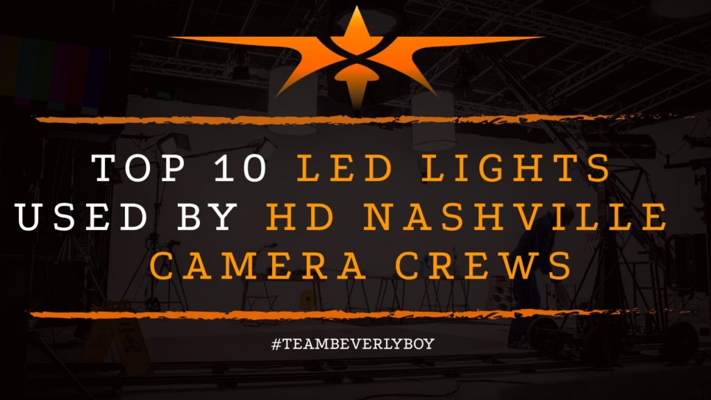 Top 10 LED Lights Used By HD Nashville Camera Crews