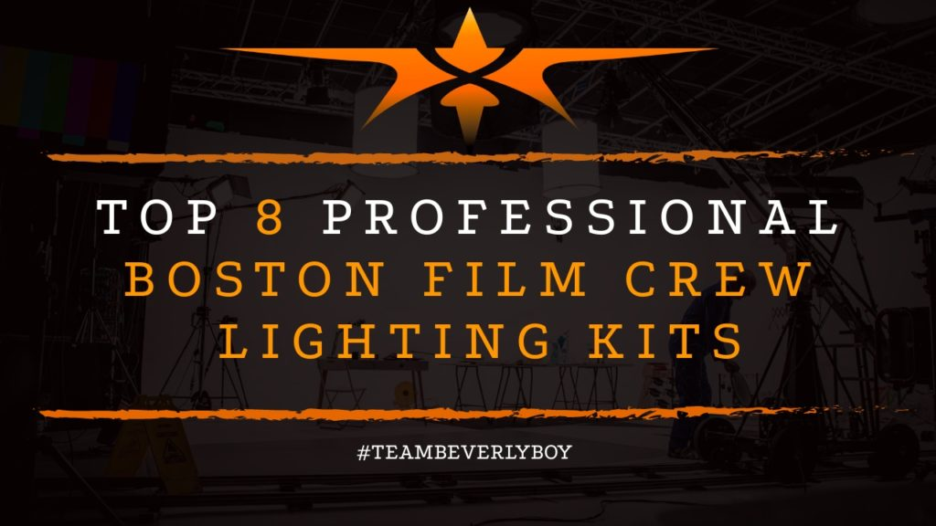 Top 8 Professional Boston Film Crew Lighting Kits