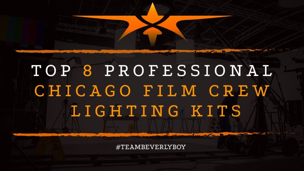 Top 8 Professional Chicago Film Crew Lighting Kits