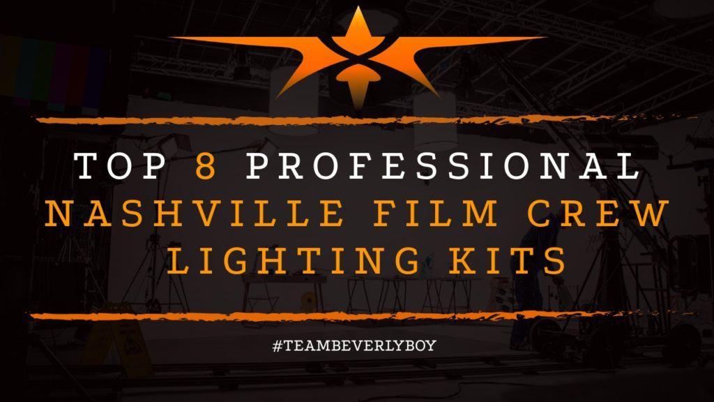 Top 8 Professional Nashville Film Crew Lighting Kits