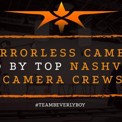6 Mirrorless Cameras Used By Top Nashville Camera Crews