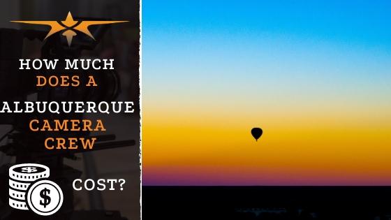 Albuquerque Camera Crew Cost