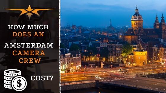 Amsterdam Camera Crew Cost