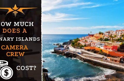 Canary Islands Camera Crew Cost