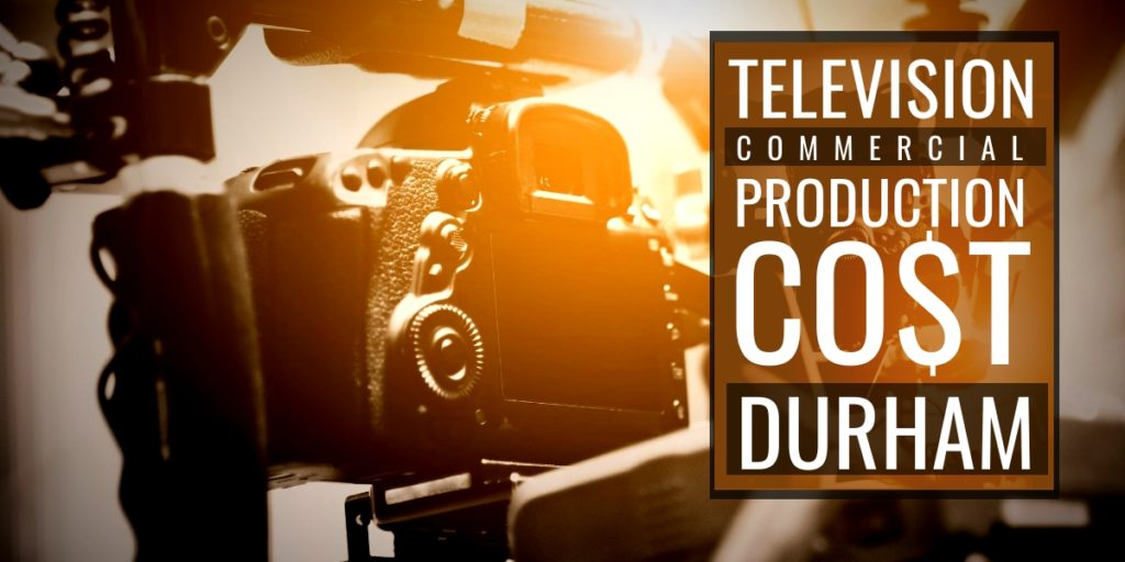 Cost to produce a commercial in Durham