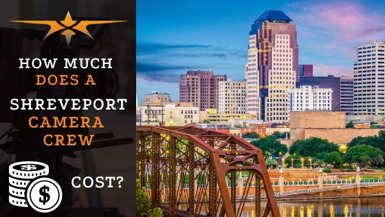 How much does a Shreveport cameracrewcost?