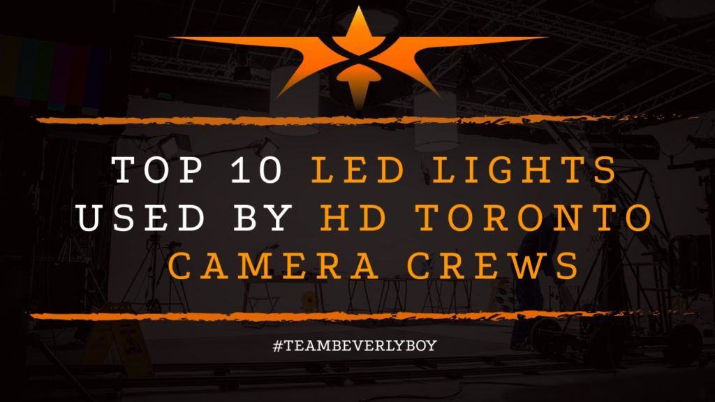 Top 10 LED Lights Used By HD Toronto Camera Crews