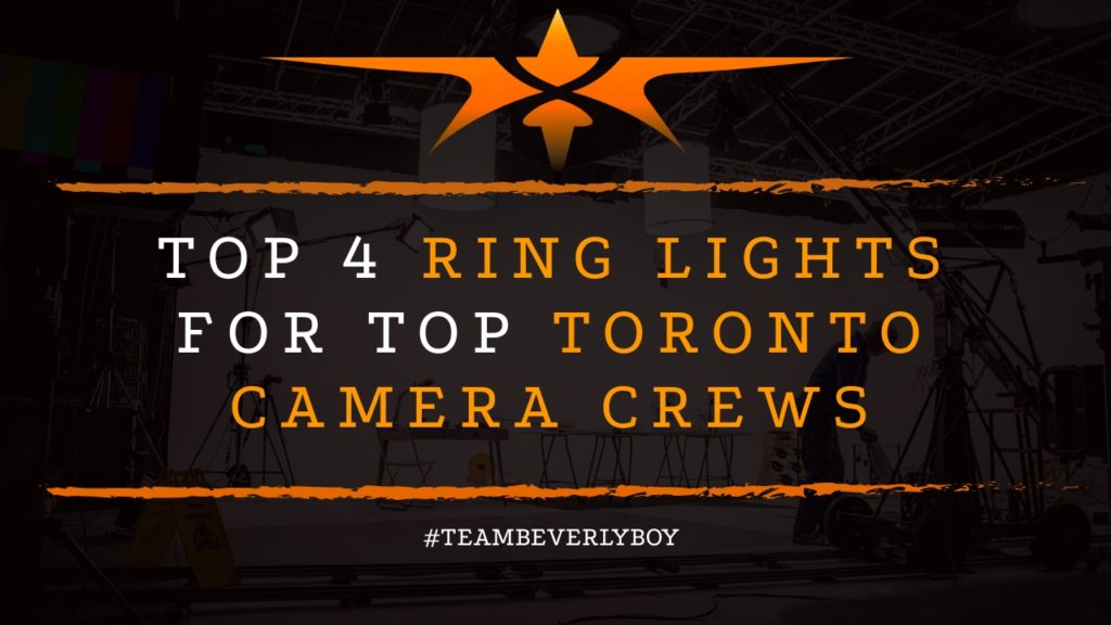 Top 4 Ring Lights for Top Toronto Camera Crews