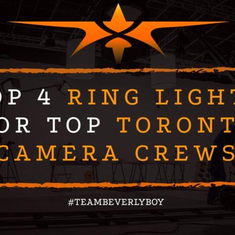 Top 4 Ring Lights for Top Toronto Camera Crews