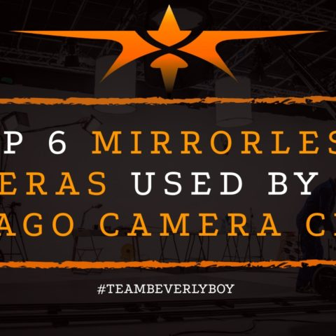 Top 6 Mirrorless Cameras Used By Top Chicago Camera Crews