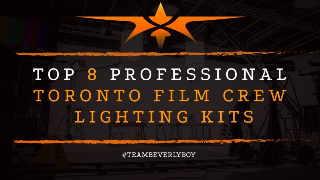 Top 8 Professional Toronto Film Crew Lighting Kits