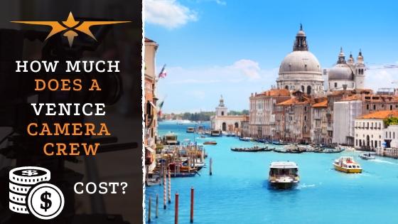 Venice camera crew cost