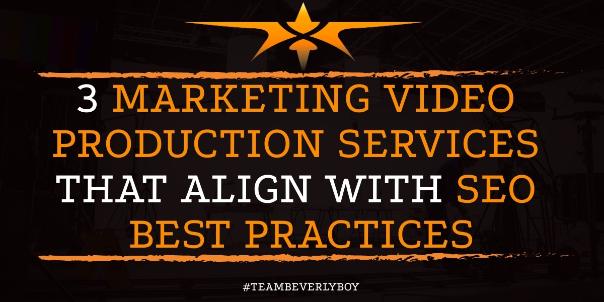 3 Marketing Video Production Services that Align with SEO Best Practices