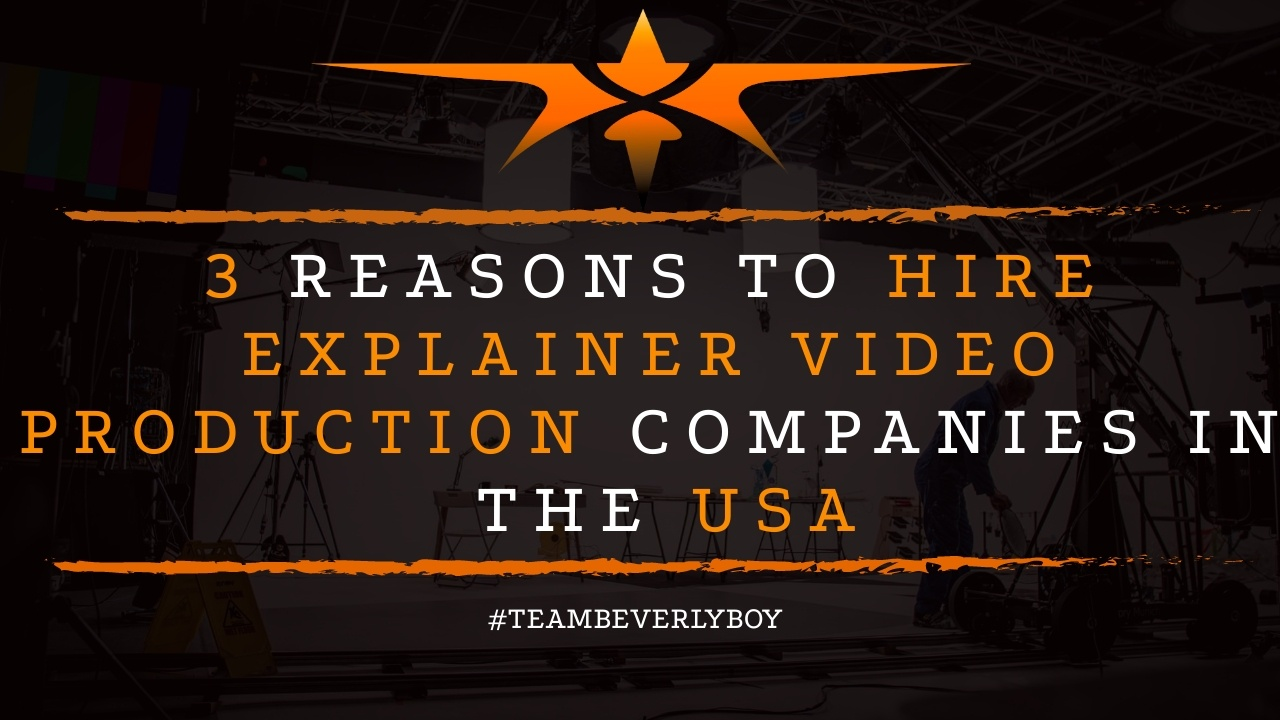 3 Reasons to Hire Explainer Video Production Companies in USA