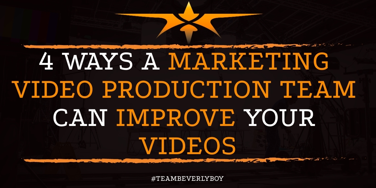 4 Ways a Marketing Video Production Team Can Improve Your Videos