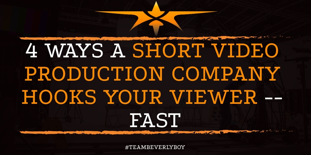 4 Ways a Short Video Production Company Hooks Your Viewer -- FAST