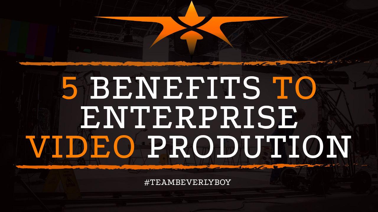 5 Benefits to Enterprise Video Production