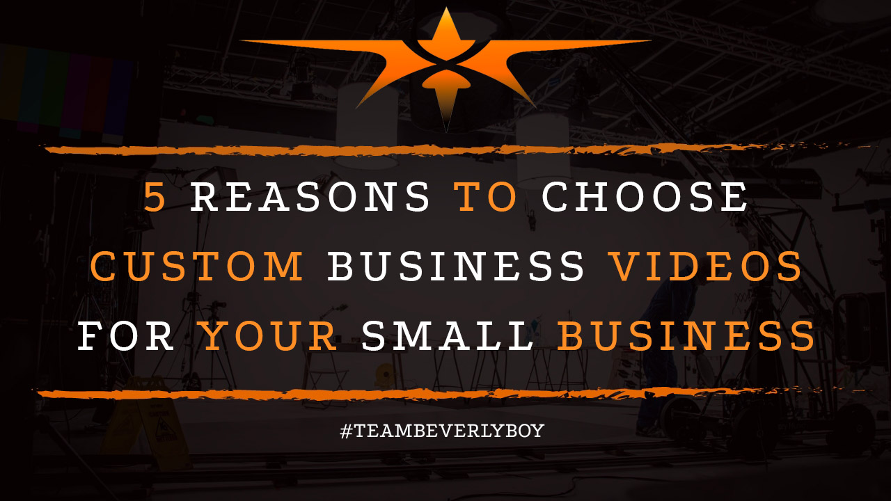5 Reasons to Choose Custom Business Videos for Your Small Business