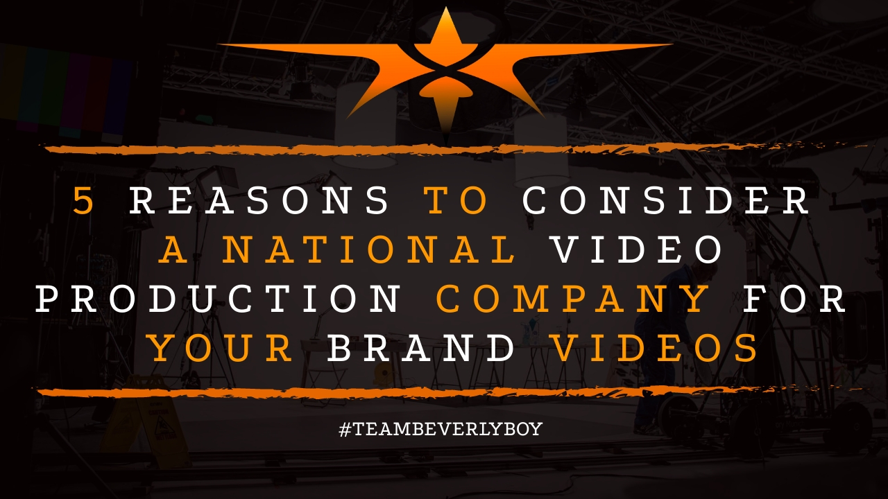 5 Reasons to Consider a National Video Production Company for Your Brand Videos