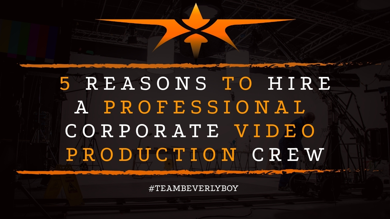 5 Reasons to Hire a Professional Corporate Video Production Crew