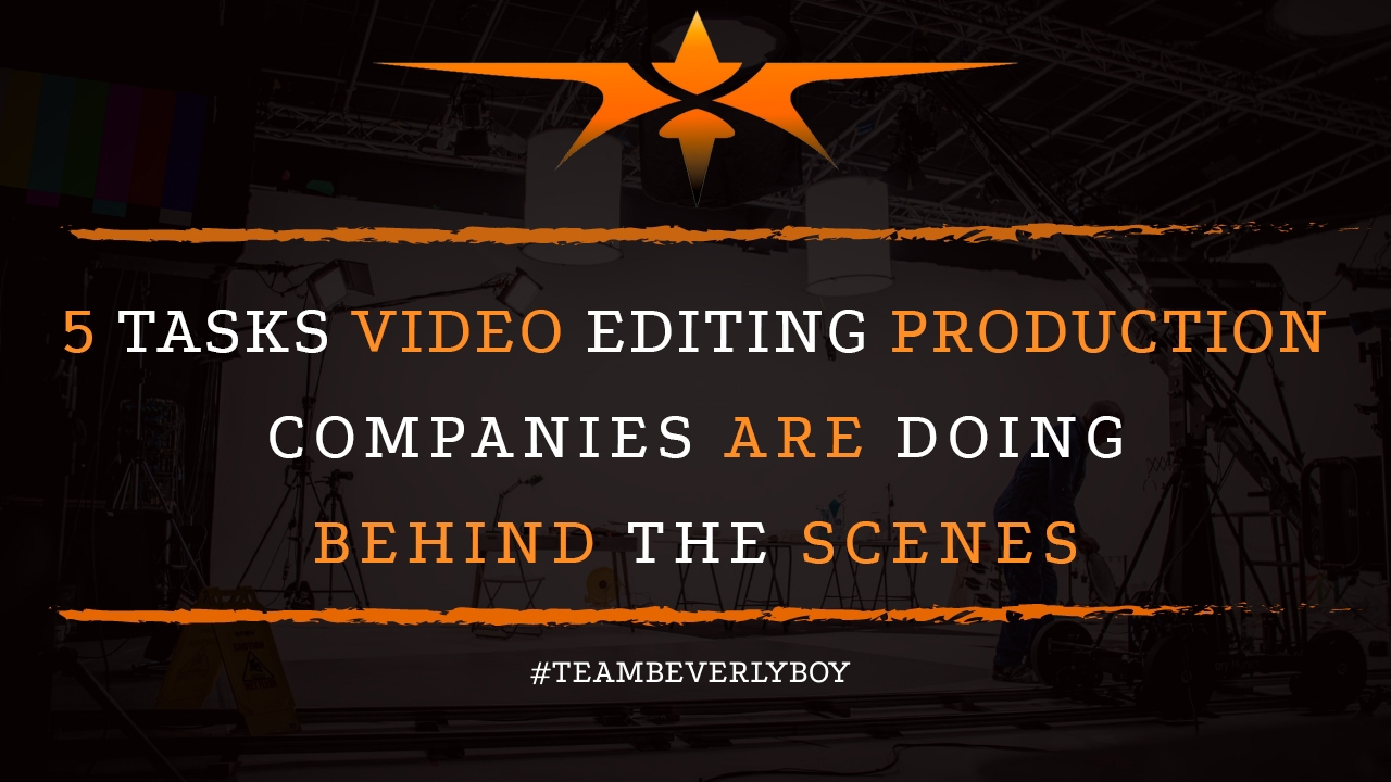 5 Tasks Video Editing Production Companies Are Doing Behind the Scenes
