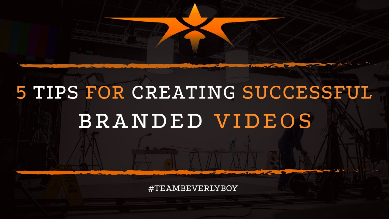 5 Tips for Creating Successful Branded Videos