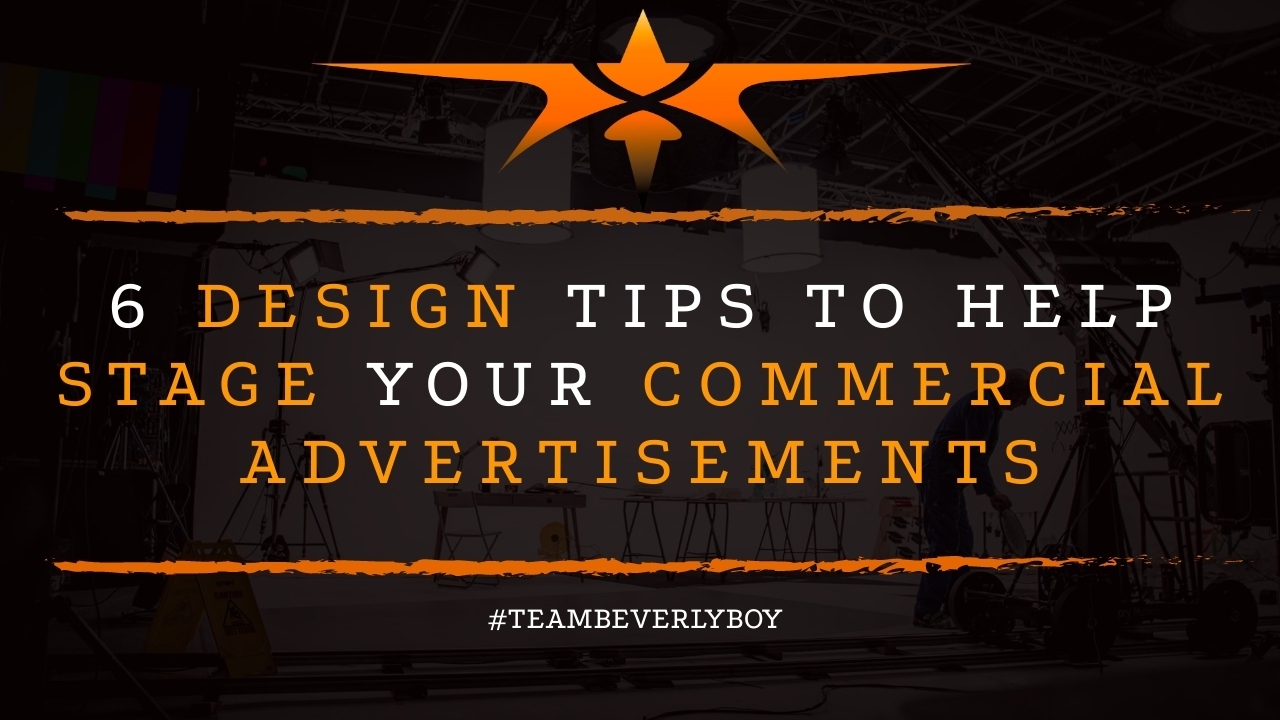 6 Design Tips to Help Stage Your Commercial Advertisements