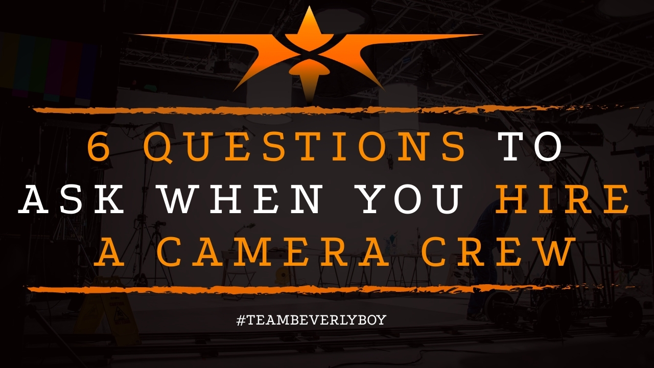 6 Questions to Ask When You Hire a Camera Crew