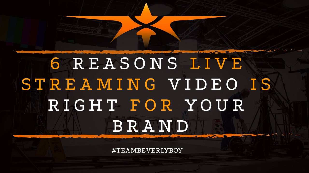6 Reasons Live Streaming Video is Right for Your Brand