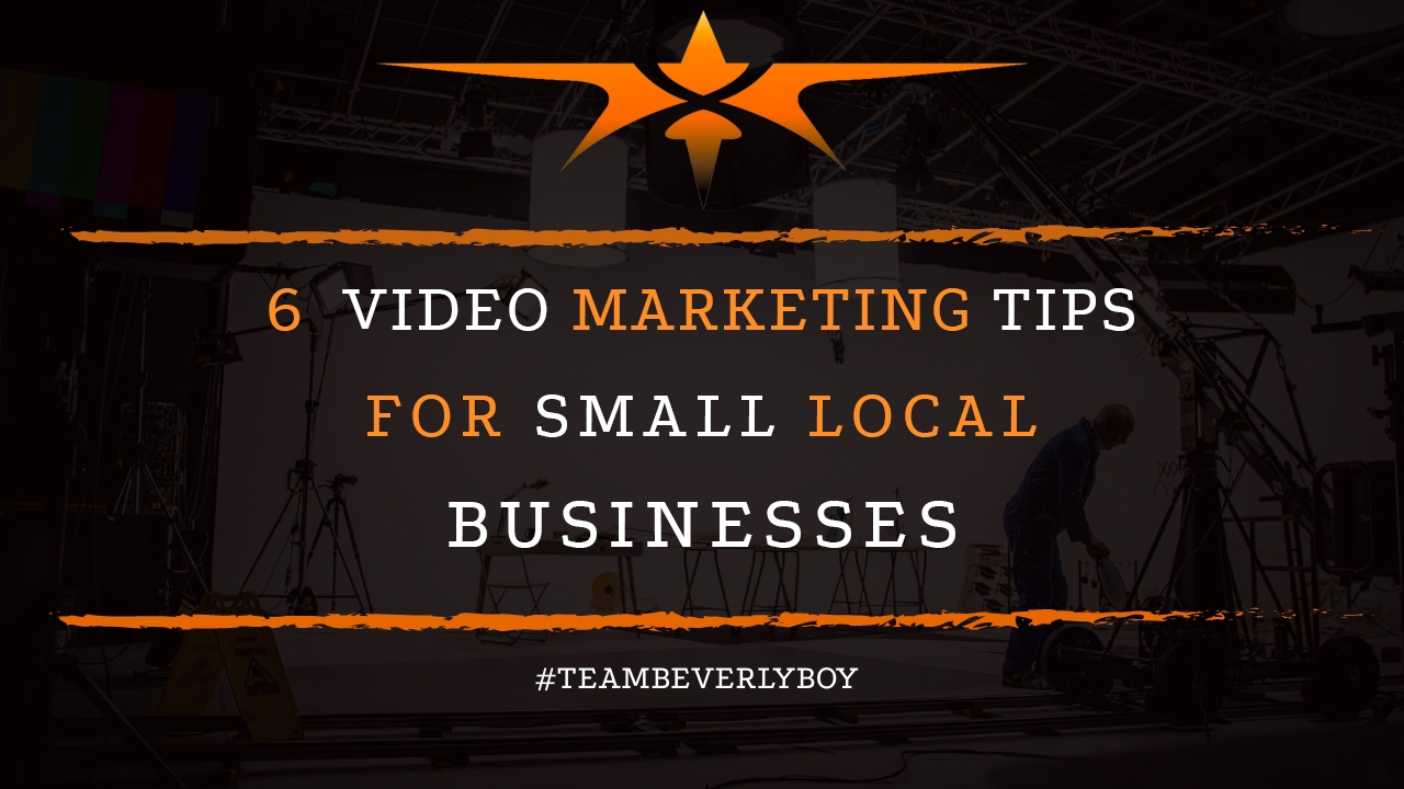 6 Video Marketing Tips for Small Local Businesses