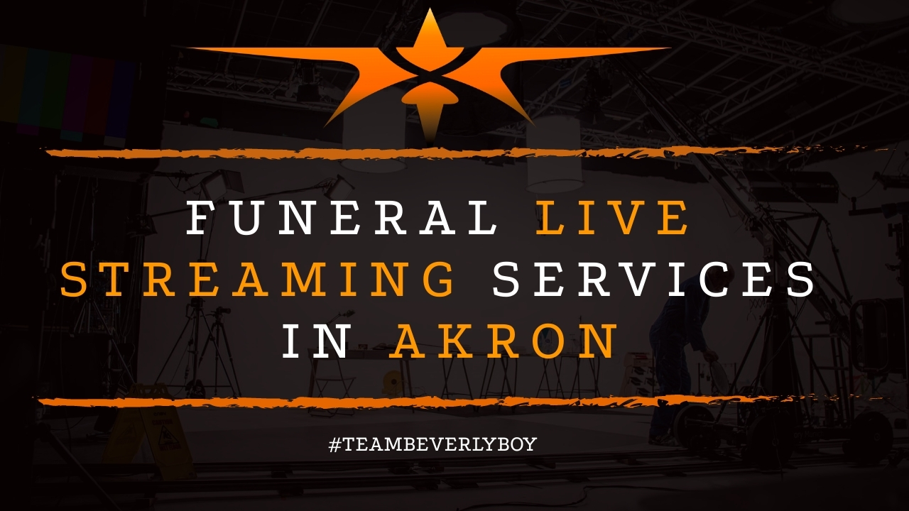 Funeral Live Streaming Services in Akron