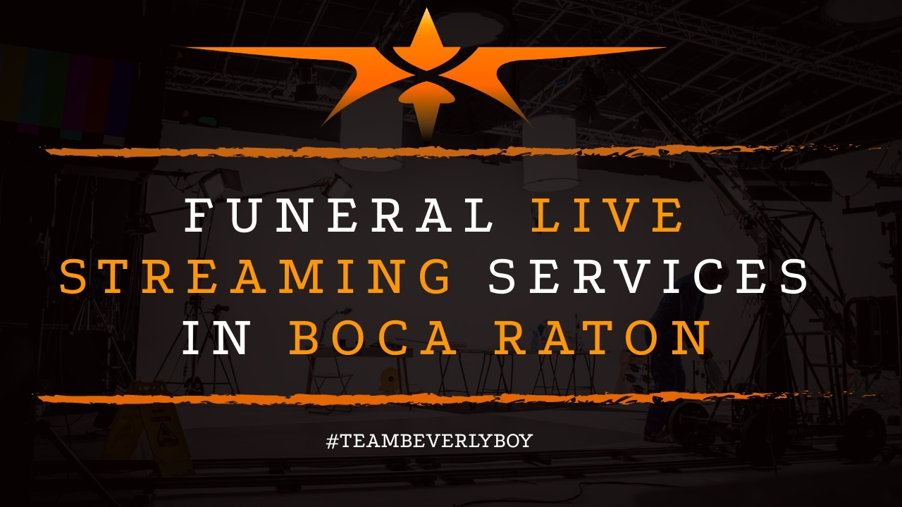Funeral Live Streaming Services in Boca Raton