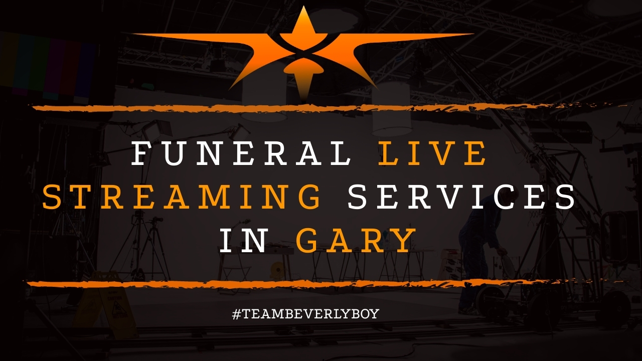 Funeral Live Streaming Services in Gary