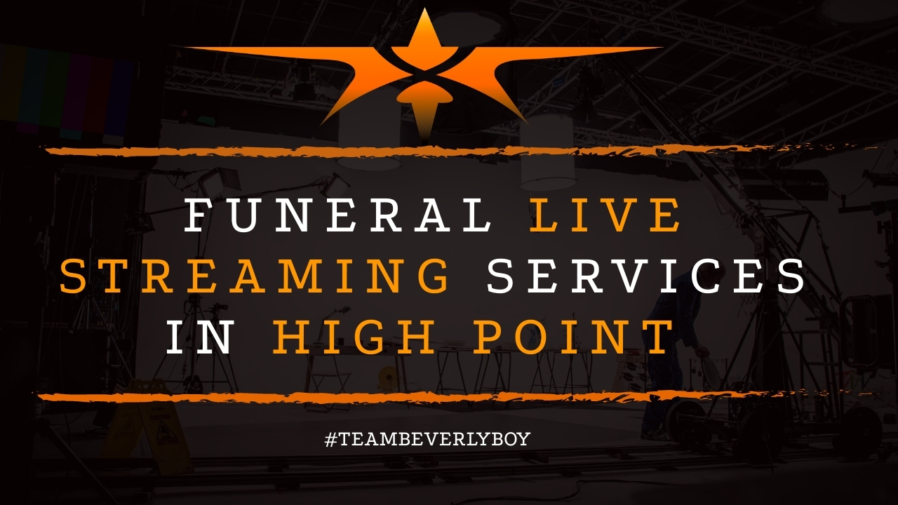 Funeral Live Streaming Services in High Point