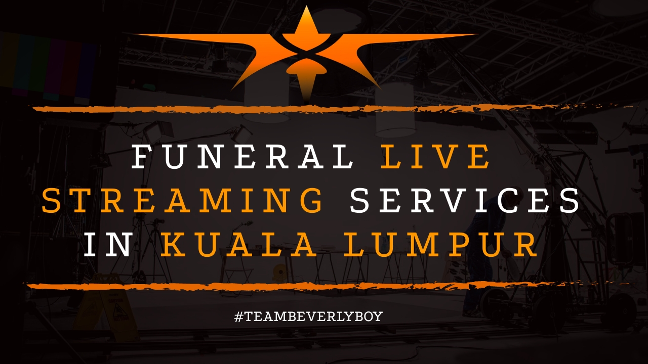 Funeral Live Streaming Services in Kuala Lumpur