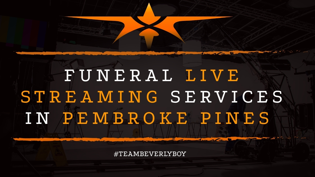 Funeral Live Streaming Services in Pembroke Pines