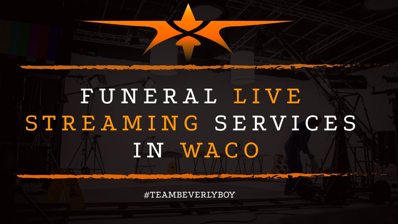 Funeral Live Streaming Services in Waco