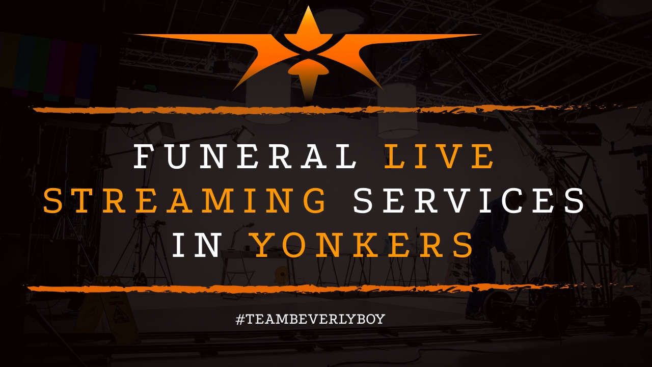 Funeral Live Streaming Services in Yonkers