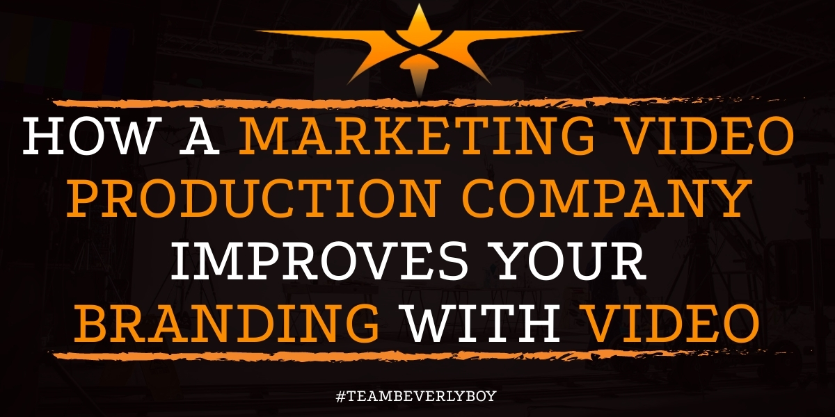 How a Marketing Video Production Company Improves Your Branding with Video