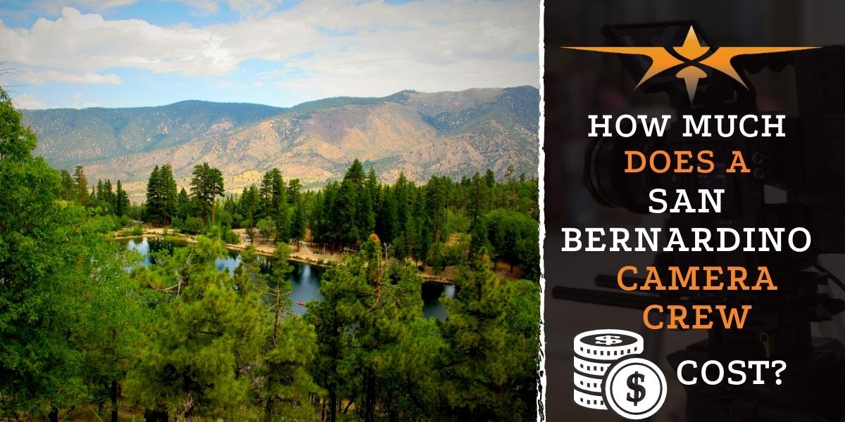 How much does a San Bernardino camera crew cost?