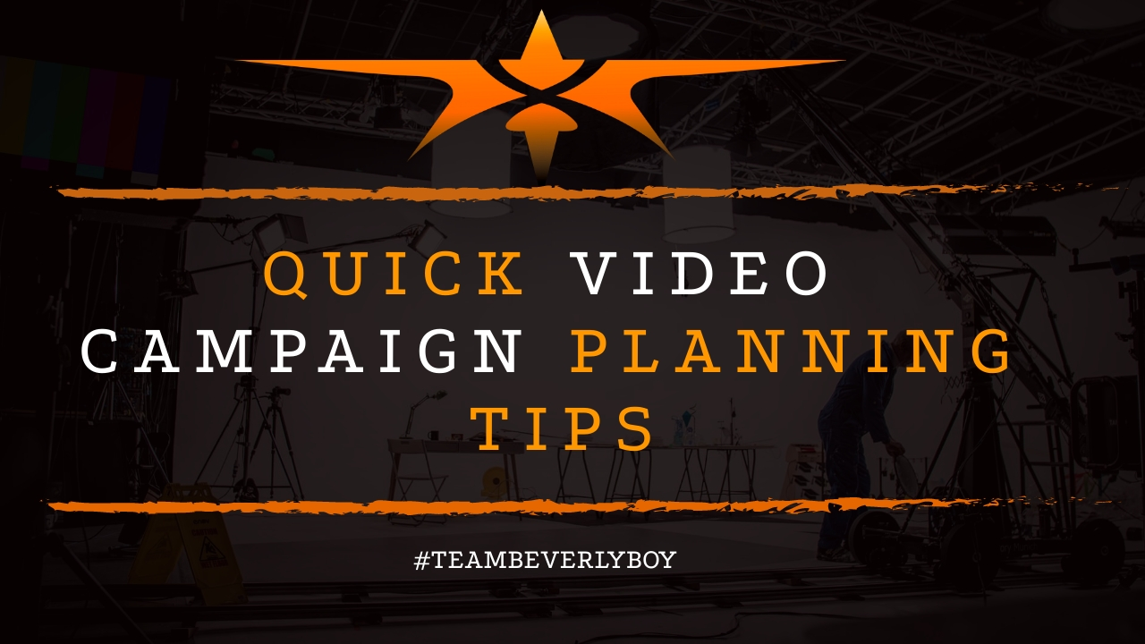 Quick Video Campaign Planning Tips