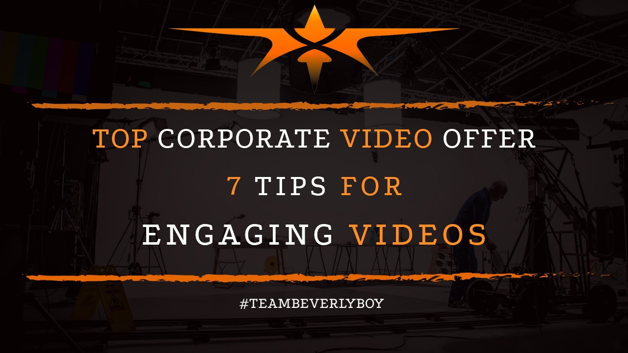 Top Corporate Video Companies Offer 7 Tips for Engaging Videos