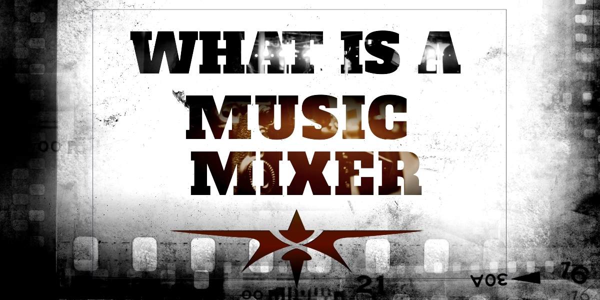 What is a Music Mixer