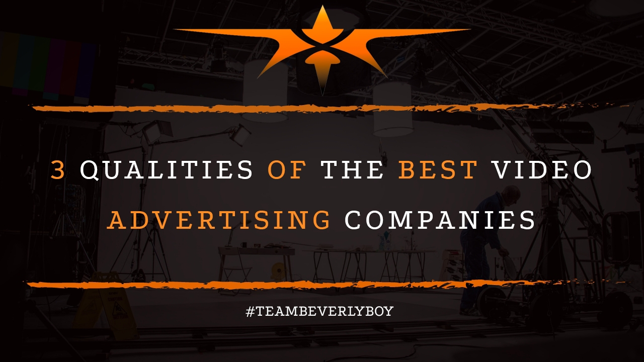 3 Qualities of the Best Video Advertising Companies