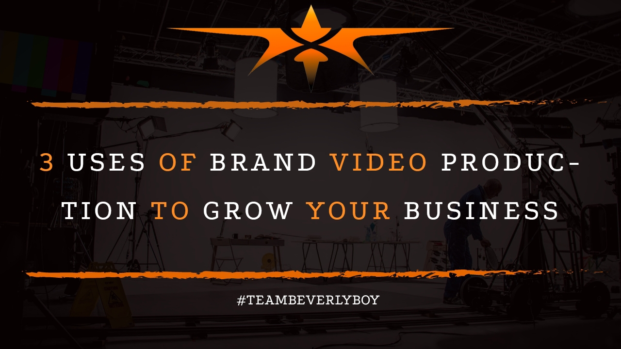 3 Uses of Brand Video Production to Grow Your Business