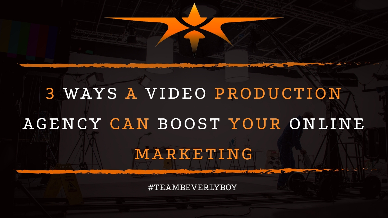 3 Ways a Video Production Agency Can Boost Your Online Marketing